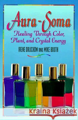 Aura-Soma: Healing Through Color, Plant, and Crystal Energy Irene Dalichow Mike Booth Joan M. Burnham 9781561702916