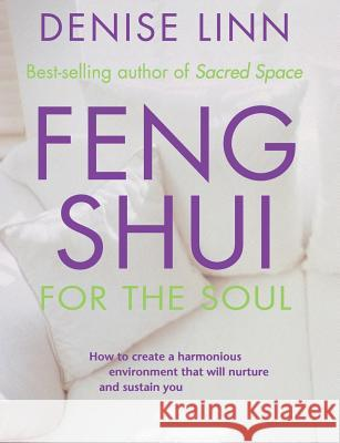 Feng Shui for the Soul: How to Create a Harmonious Environment That Will Nurture and Sustain You Denise Linn 9781561707317
