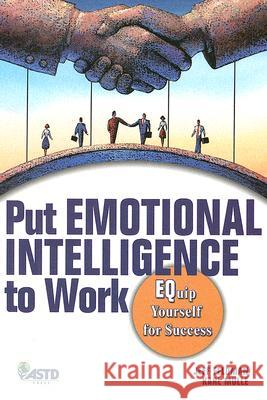 Put Emotional Intelligence to Work: EQuip Yourself for Success Jeff Feldman A Basic Guide to Leveraging the Power of 9781562864828 ASTD