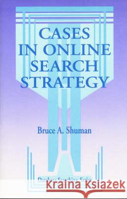 Cases in Online Search Strategy Bruce A. Shuman Unknown 9781563080432