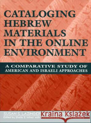 Cataloging Hebrew Materials in the Online Environment : A Comparative Study of American and Israeli Approaches Shelia S. Intner Elhanan Adler Susan S. Lazinger 9781563083587