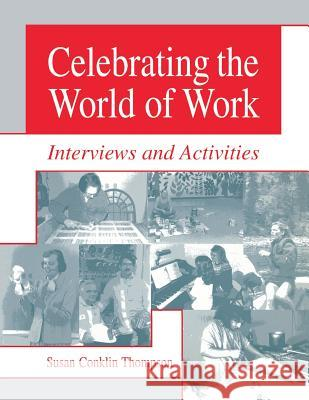 Celebrating the World of Work: Interviews and Activities Susan Conklin Thompson 9781563086694