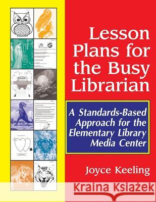 Lesson Plans for the Busy Librarian : A Standards-Based Approach for the Elementary Library Media Center Joyce Keeling 9781563088698