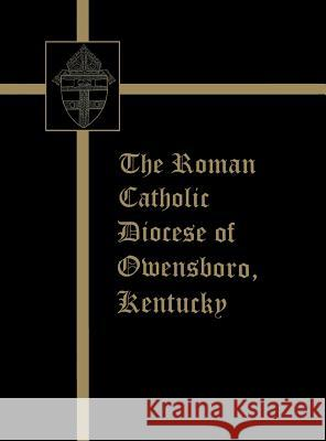 Roman Catholic Diocese of Owensboro, Kentucky Turner Publishing 9781563111297