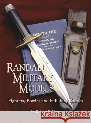 Randall Military Models: Fighters, Bowies and Full Tang Knives Robert E. Hunt 9781563119538