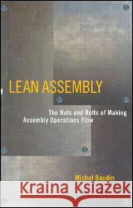 Lean Assembly: The Nuts and Bolts of Making Assembly Operations Flow Michel Baudin 9781563272639 Productivity Press
