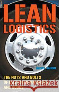 Lean Logistics: The Nuts and Bolts of Delivering Materials and Goods Michel Baudin 9781563272967 Productivity Press