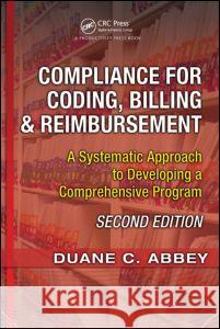 Compliance for Coding, Billing & Reimbursement: A Systematic Approach to Developing a Comprehensive Program [With CDROM] Duane Abbey 9781563273681