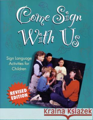 Come Sign with Us : Sign Language Activities for Children Jan C. Hafer Robert M. Wilson Paul M. Setzer 9781563680519