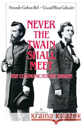 Never the Twain Shall Meet: Bell, Gallaudet, and the Communications Debate Richard Winefield 9781563680564