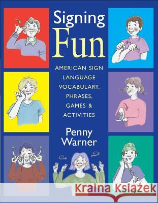Signing Fun - American Sign Language Vocabulary, Phrases, Games and Activities Penny Warner Paula Gray 9781563682926