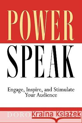 PowerSpeak: Engage, Inspire, and Stimulate Your Audience Dorothy Leeds 9781564146847