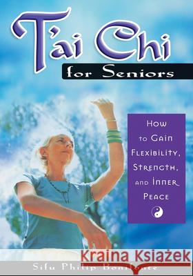 T'ai Chi for Seniors: How to Gain Flexibility, Strength, and Inner Peace Sifu Philip Bonifonte 9781564146977
