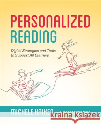Personalized Reading: Digital Strategies and Tools to Support All Learners Michele Haiken L. Robert Furman 9781564846877