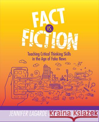 Fact vs. Fiction: Teaching Critical Thinking Skills in the Age of Fake News Jennifer Lagrade Darren Hudgins 9781564847041