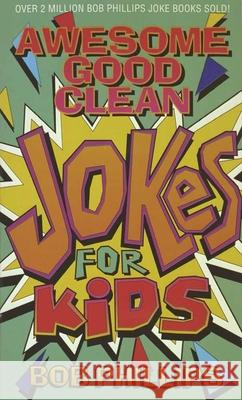 Awesome Good Clean Jokes for Kids Bob Phillips 9781565070622