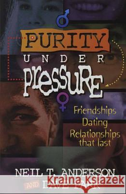 Purity Under Pressure Neil T. Anderson Dave Park 9781565072923