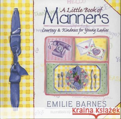 A Little Book of Manners: Etiquette for Young Ladies Emilie Barnes Anne C. Buchanan Michal Sparks 9781565076785