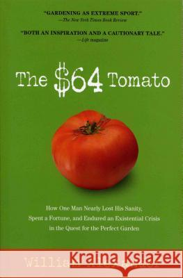 The $64 Tomato: How One Man Nearly Lost His Sanity, Spent a Fortune, and Endured an Existential Crisis in the Quest for the Perfect Ga William Alexander 9781565125575
