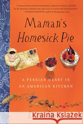 Maman's Homesick Pie: A Persian Heart in an American Kitchen Donia Bijan 9781565129573