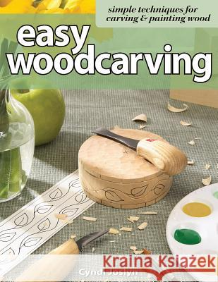 Easy Woodcarving : Simple Techniques for Carving and Painting Wood Cyndi Joslyn 9781565232884