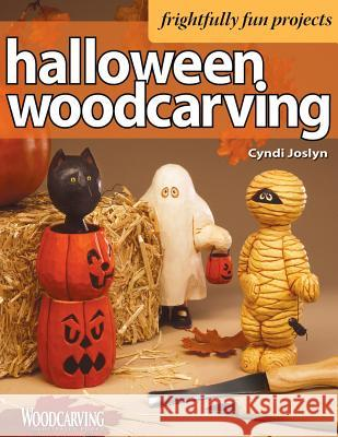 Halloween Woodcarving: 10 Frightfully Fun Projects for the Beginner Cyndi Joslyn 9781565232891