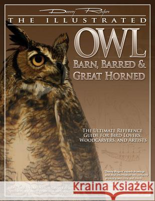 Illustrated Owl: Barn, Barred & Great Horned: The Ultimate Reference Guide for Bird Lovers, Artists, & Woodcarvers Lori Corbett 9781565233133
