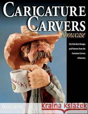 Caricature Carvers Showcase: 50 of the Best Designs and Patterns from the Caricature Carvers of America Caricature Carvers Of America 9781565233379