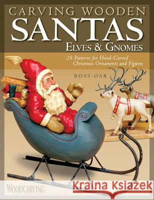 Carving Wooden Santas, Elves & Gnomes Ross Oar 9781565233836