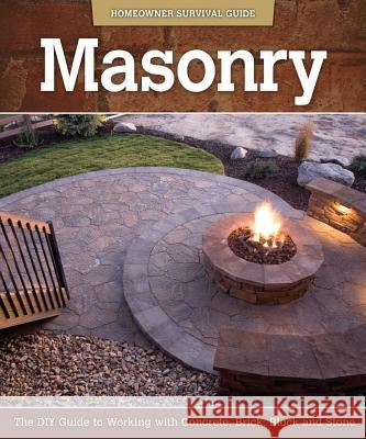 Masonry: The DIY Guide to Working with Concrete, Brick, Block, and Stone John Kelsey 9781565236981