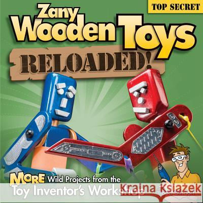 Zany Wooden Toys Reloaded!: More Wild Projects from the Toy Inventor's Workshop Bob Gilsdorf 9781565237308