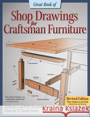 Great Book of Shop Drawings for Craftsman Furniture: Authentic and Fully Detailed Plans for 57 Classic Pieces Robert W. Lang 9781565238121
