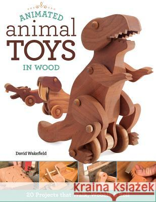 Animated Animal Toys in Wood: 20 Projects That Walk, Wobble & Roll  9781565238442