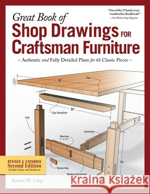 Great Book of Shop Drawings for Craftsman Furniture, Revised & Expanded Second Edition: Authentic and Fully Detailed Plans for 61 Classic Pieces Robert W. Lang 9781565239180