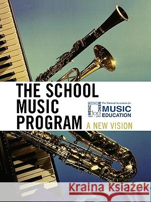The School Music Program: A New Vision Menc                                     Music Educators National Conference      The National Association for Music Edu 9781565450394