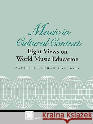 Music in Cultural Context: Eight Views on World Music Education Patricia Campbell Patricia Shehan Campbell 9781565451001 Rowman & Littlefield Education