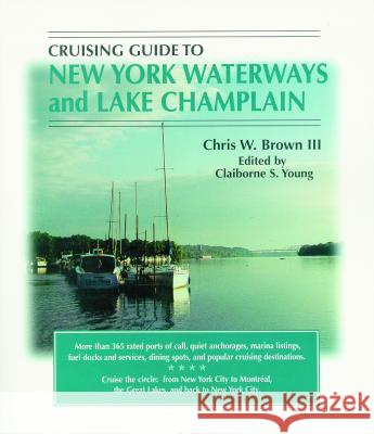 Cruising Guide to New York Waterways and Lake Champlain Chris W., III Brown Claiborne S. Young 9781565542501