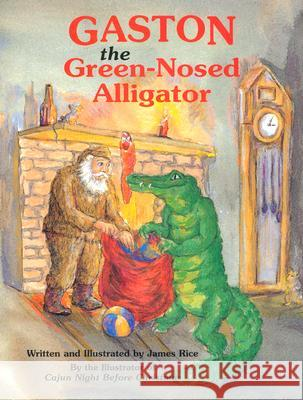 Gaston(r) the Green-Nosed Alligator James Rice James Rice 9781565542853