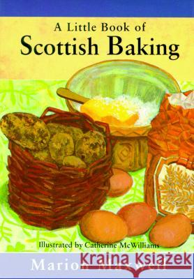 A Little Book of Scottish Baking Marion Maxwell Catherine McWilliams Catherine McWilliams 9781565542907