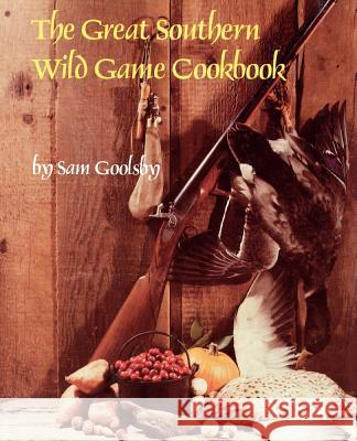 The Great Southern Wild Game Cookbook Sam Goolsby 9781565545298