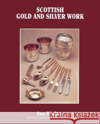Scottish Gold and Silver Work Ian Finlay Henry Fothringham Ian Finlay 9781565545595