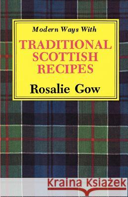 Modern Ways with Traditional Scottish Recipes Rosalie Gow Maureen Mooney 9781565546707