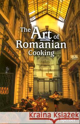 The Art of Romanian Cooking Galia Sperber 9781565549296