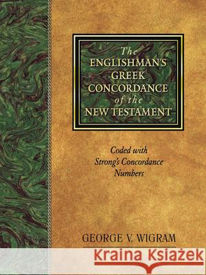 The Englishman's Greek Concordance of the New Testament: Coded with Strong's Concordance Numbers George V. Wigram 9781565632073