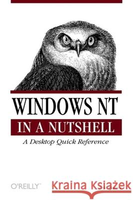 Windows NT in a Nutshell: A Desktop Quick Reference for System Administration Eric Pearce 9781565922518
