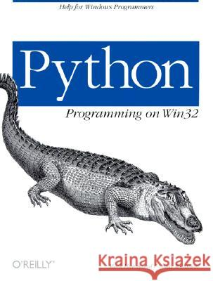 Python Programming on WIN32: Help for Windows Programmers Mark Hammond Andy Robinson 9781565926219