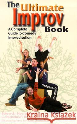 The Ultimate Improv Book: A Complete Guide to Comedy Improvisation Edward J. Nevraumont Kurt Smeaton Nicholas P. Hanson 9781566080750 Meriwether Publishing