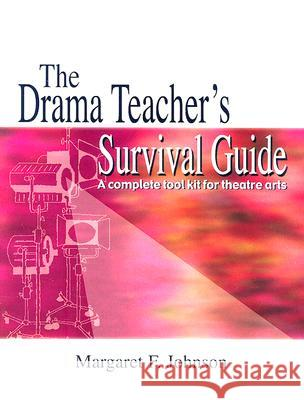 The Drama Teacher's Survival Guide: A Complete Toolkit for Theatre Arts Margaret Johnson 9781566081412