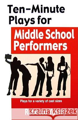 Ten-Minute Plays for Middle School Performers: Plays for a Variety of Cast Sizes  9781566081580