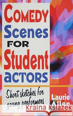 Comedy Scenes for Student Actors: Short Sketches for Young Performers Laurie Allen 9781566081597